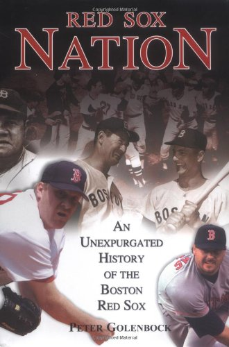 Red Sox Nation: An Unexpurgated History of the Boston Red Sox