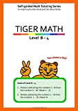 Tiger Math Level B - 4 for Grade 1 (Self-guided Math Tutoring Series - Elementary Math Workbook)