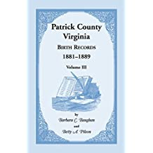 Patrick County, Virginia Birth Records 1881-1889 Volume III