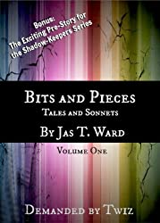 Bits and Pieces: Tales and Sonnets by Jas T. Ward (Volume Book 1)