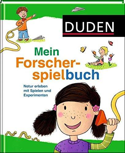 Duden - Mein Forscherspielbuch: Natur erleben mit Spielen und Experimenten (Duden Kindersachbuch)