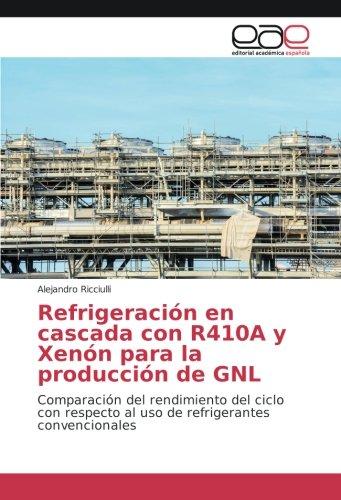 Read Online Refrigeración en cascada con R410A y Xenón para la producción de GNL: Comparación del rendimiento del ciclo con respecto al uso de refrigerantes convencionales (Spanish Edition) pdf epub
