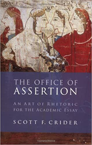 com office of assertion an art of rhetoric for academic  com office of assertion an art of rhetoric for academic essay 9781932236453 scott f crider books