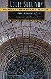 Louis Sullivan: Prophet of Modern Architecture (Norton Books for Architects & Designers)