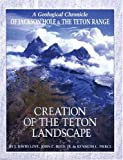 Creation of the Teton Landscape, Pierce and Love, David D., 093189557X