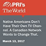 Native Americans Don't Have Their Own TV Channel. A Canadian Network Wants to Change That. | Anita Elash