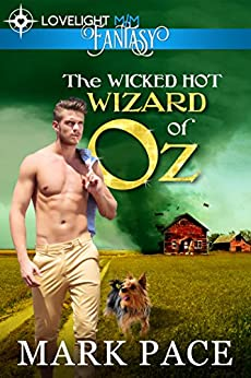 The Wicked Hot Wizard of Oz (Gay Romance M/M) by [Pace, Mark]