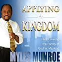 Applying the Kingdom: Rediscovering the Priority of God for Mankind Audiobook by Myles Munroe Narrated by Derrick E. Hardin