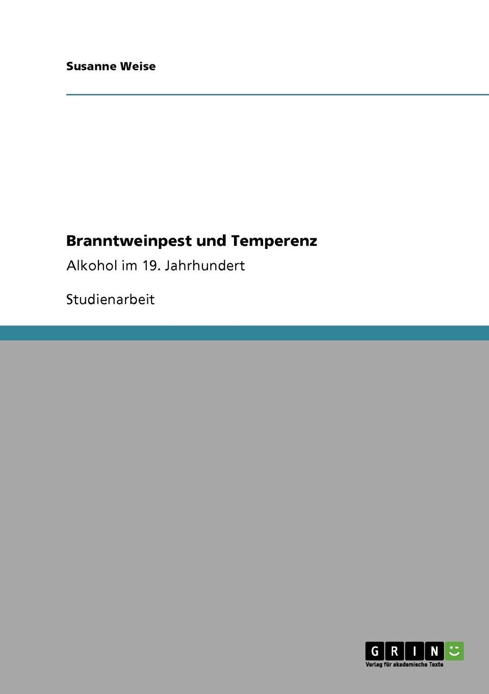 Branntweinpest und Temperenz: Alkohol im 19. Jahrhundert