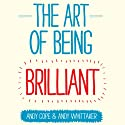 The Art of Being Brilliant Audiobook by Andy Cope, Andy Whittaker Narrated by Glen McCready