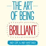 The Art of Being Brilliant   Andy Cope,Andy Whittaker