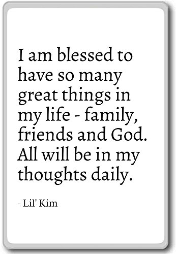 I am blessed to have so many great things in my li... - Lil' Kim - quotes fridge magnet, White