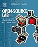 Open-Source Lab : How to Build Your Own Hardware and Reduce Research Costs, Pearce, Joshua M., 0124104622