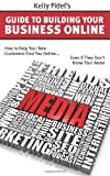 Kelly Fidel's Guide To Building Your Business Online: How to Help Your New Customers Find you Online... Even if They Don't Know Your Name