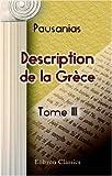 Description de la Grèce: Traduction nouvelle avec le texte grec collationné sur les manuscrits de la bibliothèque du Roi, par M. Clavier. Tome 3