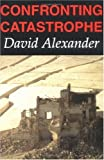 Confronting Catastrophe : New Perspectives on Natural Disasters, Alexander, David, 0195216962