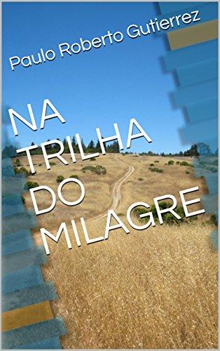NA TRILHA DO MILAGRE (VIDAS TRANSFORMADAS Livro 1)