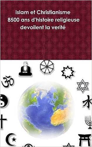 Lire en ligne Islam Et Christianisme (8500 ANS D'Histoire Religieuse Devoilent La Verite) epub pdf