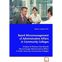 Board Micromanagement of Administrative Affairs in Community Colleges Analysis of Reasons That Boards Micromanage Administrative Affairs in Public American Community Colleges