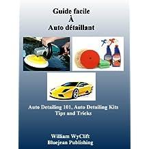 Guide facile à Auto Detailing- Auto détaillant 101, conseils, matériel, Kits et produits (French Edition)