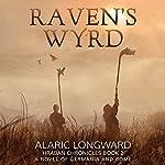 Raven's Wyrd: A Novel of Germania and Rome: Hraban Chronicles, Book 2 | Alaric Longward