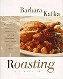 Roasting - A Simple Art, Barbara Kafka and Maria Robledo, 0688131352