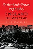 Tide-End-Town 1939-1945 England the War Years, Bert Cathery, 1436307066