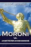 Moroni: Ancient Prophet, Modern Messenger