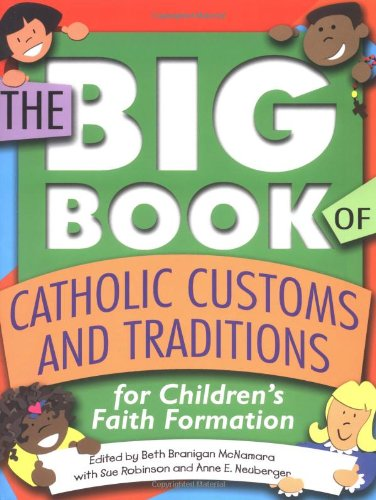 (The Big Book of Catholic Customs and Traditions for Children's Faith Formation)