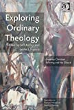 Exploring Ordinaty Theology : Everyday Christian Believing and the Church, , 1409442578