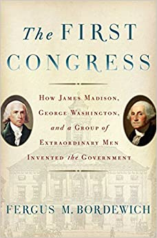 ``FREE`` The First Congress: How James Madison, George Washington, And A Group Of Extraordinary Men Invented The Government. nunca Entrega Access estes Citas Gavin