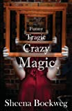 Funny Tragic Crazy Magic, Sheena Boekweg, 1482793792