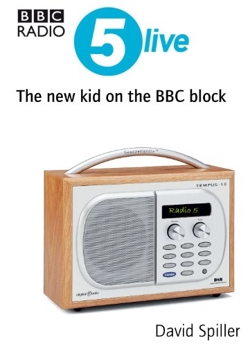 Radio 5 Live: the new kid on the BBC block por David Spiller