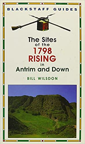 The Sites of the 1798 Rising in Antrim and Down (Blackstaff Guides)