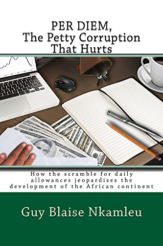 PER DIEM,  The Petty Corruption That Hurts: How the scramble for daily allowances jeopardises the development of the African continent Pdf