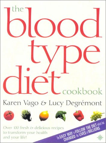 The Blood Type Diet Cookbook: 100 Fresh and Delicious Recipes to Transform your Health and your Life!