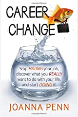 Career Change: Stop hating your job, discover what you really want to do with your life, and start doing it! Paperback