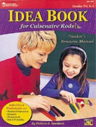 Idea Book for Cuisenaire Rods: Teacher's Resource Manual / Grades PreK-2