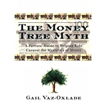 The money tree myth: A parents' guide to helping kids unravel the mysteries of money