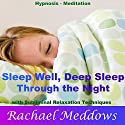 Sleep Well, Deep Sleep Through the Night with Hypnosis, Meditation and Subliminal Relaxation Techniques Speech by Rachael Meddows Narrated by Rachael Meddows