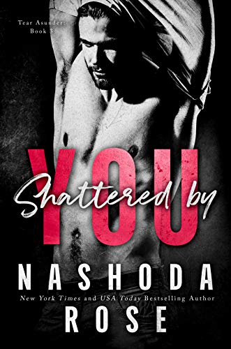 Shattered by You (Tear Asunder Book 3)