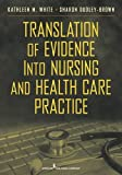 Translation of Evidence into Nursing and Health Care Practice (White,Translation of Evidence Into Nursing and Health Care Practice)