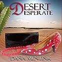 Desert Desperate Audiobook by Dana Mentink Narrated by Sage Brighten