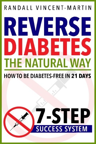 Reverse Diabetes: The Natural Way - How To Be Diabetes Free In 21 Days: 7-Step Success System