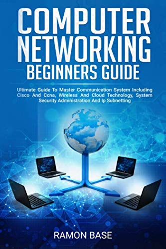 Computer Networking Beginners Guide: Ultimate Guide To Master Communication System Including Cisco And Ccna, Wireless And Cloud Technology, System … And Ip Subnetting (Computer Networking Easy)