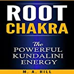 Root Chakra: The Powerful Kundalini Energy | M.A. Hill