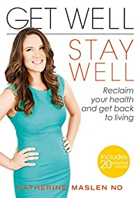 Get Well, Stay Well: Reclaim Your Health And Get Back To Living by Katherine Maslen ebook deal