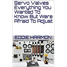 Servo Valves Everything You Wanted To Know But Were Afraid To Adjust