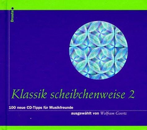 Klassik scheibchenweise 2. 100 neue CD-Tipps für Musikfreunde. pdf epub