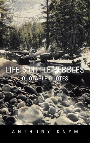 Life's Little Pebbles: Quotable Quotes [Knym, Anthony] (Tapa Blanda)